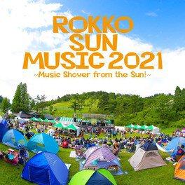 ROKKO SUN MUSIC 2021 ~Music shower from the SUN!~