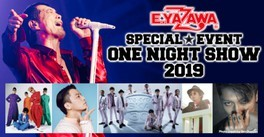 E.YAZAWA SPECIAL EVENT ONE NIGHT SHOW 2019